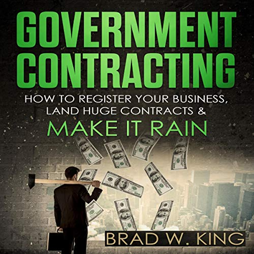 Government Contracting: How to Register Your Business, Land Huge Contracts and Make it Rain! Titelbild