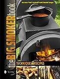 Big Smoker Book: Techniques and Recipes: Techniques & Recipes