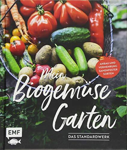Mein Biogemüse-Garten: Das Standardwerk - Anbau und Vermehrung samenfester Sorten