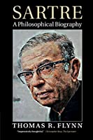 Sartre: A Philosophical Biography