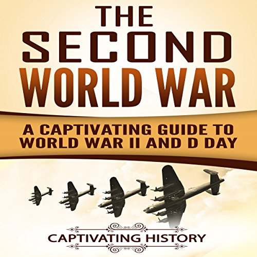 The Second World War: A Captivating Guide to World War II and D-Day audiobook cover art