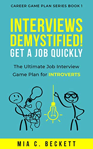 Amazon Com Interviews Demystified Get A Job Quickly The Ultimate Job Interview Game Plan For Introverts Career Game Plan Series Book 1 Ebook C Beckett Mia Kindle Store