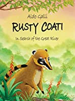 Rusty Coati: In Search of the Great River (The Rusty Coati Stories)