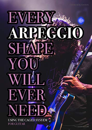 Every Arpeggio Shape You Will Ever Need: Using The CAGED System - For Guitar (Every Chord, Arpeggio & Scale Shape You Will Ever Need Book 2) (English Edition)