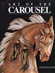 Image: Art of the Carousel, 1st Edition | Hardcover: 223 pages | by Charlotte Dinger (Author), Betty-May Smith (Editor), Richard C. Carter (Photographer), William Manns (Designer). Publisher: Carousel Art; 1st edition (June 1, 1984)