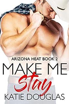 Make Me Stay (Arizona Heat Book 2) by [Katie Douglas]