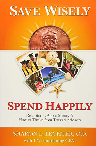 Save Wisely, Spend Happily: Real Stories About Money and How to Thrive From Trusted Advisors