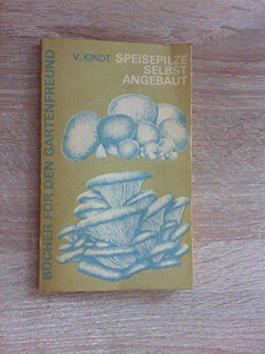 Speisepilze selbst angebaut. Ein Ratgeber für den Anbau von Champignons, Kulturträuschlingen, Austernseitlingen und Schopftintlingen