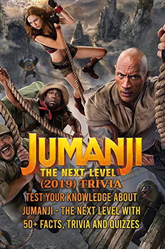 Jumanji - The Next Level (2019) Trivia: Test Your Knowledge About Jumanji - The Next Level With 50+ Facts, Trivia and Quizzes: How Well Do You Know About The Next Level (2019)? (English Edition)