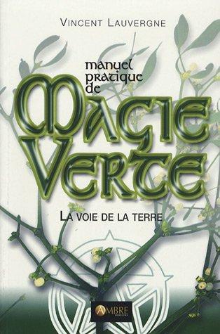 Manuel pratique de magie verte : La voie de la terre