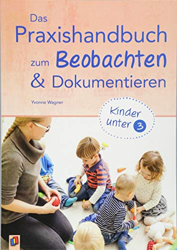 Das Praxishandbuch zum Beobachten und Dokumentieren – Kinder unter 3