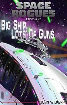 Big Ship, Lots of Guns (Space Rogues Book 2) by [John Wilker]