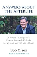 Answers About the Afterlife: A Private Investigator's 15-year Research Unlocks the Mysteries of Life After Death