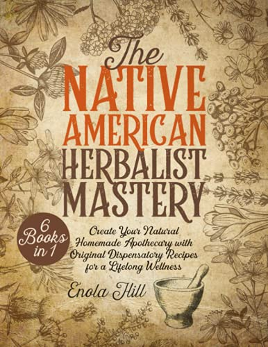 Compare Textbook Prices for Native American Herbalist Mastery: 6 BOOKS in 1: The Ultimate Ancient Herbal Remedies Encyclopedia to Create Your Natural Homemade Apothecary with Original Dispensatory Recipes for Lifelong Wellness  ISBN 9798470937742 by Hill, Enola