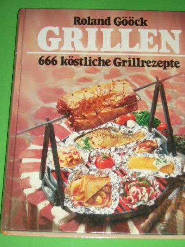 Grillen - Einladung zur Grillparty 666 köstliche Grillrezepte