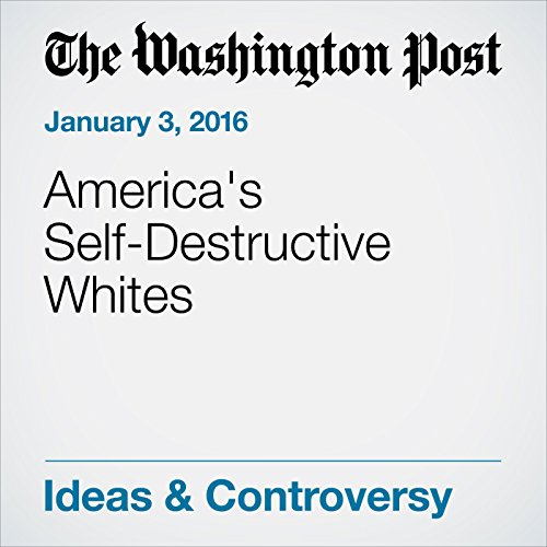 America's Self-Destructive Whites audiobook cover art