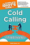 The Complete Idiot's Guide to Cold Calling: Expert Advice for Overcoming Fear, Building Confidence, and Finding Your Sales V - Keith Rosen MCC