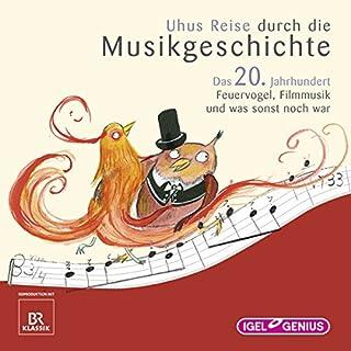 Uhus Reise durch die Musikgeschichte - Das 20. Jahrhundert (2) Titelbild