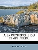 a la Recherche Du Temps Perdu - Nabu Press - 09/09/2011