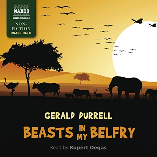 Beasts in My Belfry                   By:                                                                                                                                 Gerald Durrell                               Narrated by:                                                                                                                                 Rupert Degas                      Length: 5 hrs and 53 mins     3 ratings     Overall 4.7