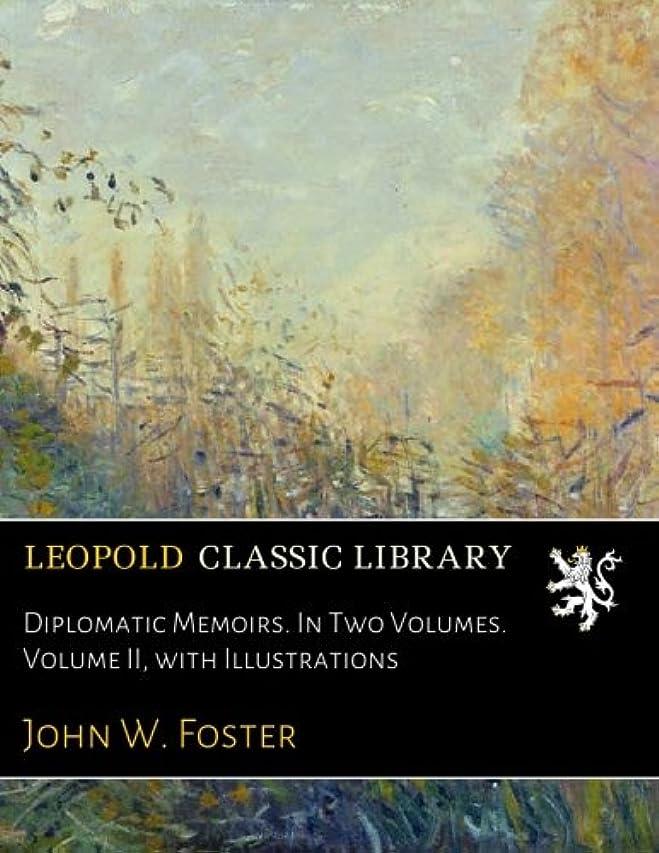 コイル血色の良い処分したDiplomatic Memoirs. In Two Volumes. Volume II, with Illustrations
