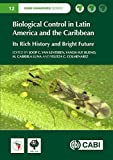 Biological Control in Latin America and the Caribbean: Its Rich History and Bright Future (CABI Invasives Series)
