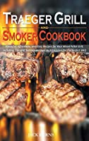 Traeger Grill and Smoker Cookbook: Flavorful, Affordable, and Easy Recipes for Your Wood Pellet Grill, Including Tips and Techniques Used by Pitmasters for the Perfect BBQ