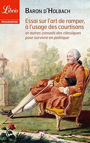 Essai sur l'art de ramper, à l'usage des courtisans: et autres conseils des classiques pour survivre en politique