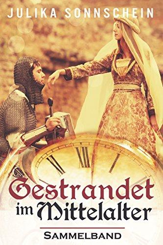 Gestrandet im Mittelalter - Der Ritter Liebesroman Sammelband: Ein historischer Zeitreiseroman im Mittelalter von England