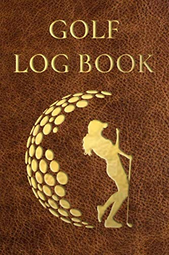 Golf Log Book: Club Yardage Chart, Golfing Handicap and Stats Log Book, Progress Tracker Journal, Scorecard, Golf Gifts for Women, 6 x 9 inches, 120 pages