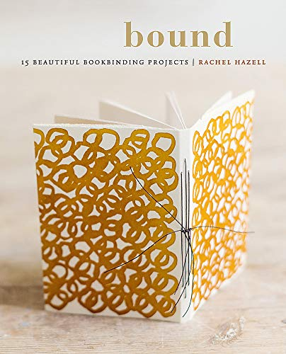 Compare Textbook Prices for Bound: 15 beautiful bookbinding projects Illustrated Edition ISBN 9780857835079 by Hazell, Rachel