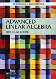Advanced Linear Algebra (Textbooks in Mathematics) - Nicholas (Virginia Technical University, Blacksburg, USA) Loehr