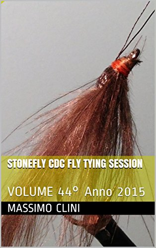Stonefly CDC Fly Tying Session: VOLUME 44° Anno 2015 (Italian Edition)