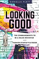 Looking Good: Ten Commandments To Be A Sales Rockstar & Fashion Startup Playbook