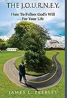 The J.O.U.R.N.E.Y.: How to Follow God's Will For Your Life
