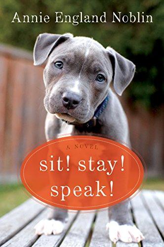 Sit! Stay! Speak!: A Novel (English Edition)