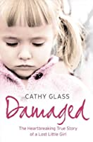 Damaged: The Heartbreaking True Story of a Forgotten Child by Cathy Glass(2007-08-06)