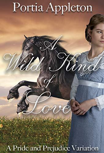 A Wild Kind of Love: A Pride and Prejudice Variation by [Portia Appleton, A Lady]