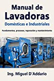 Manual de Lavadoras Domésticas e Industriales: Fundamentos, procesos, reparación y mantenimiento