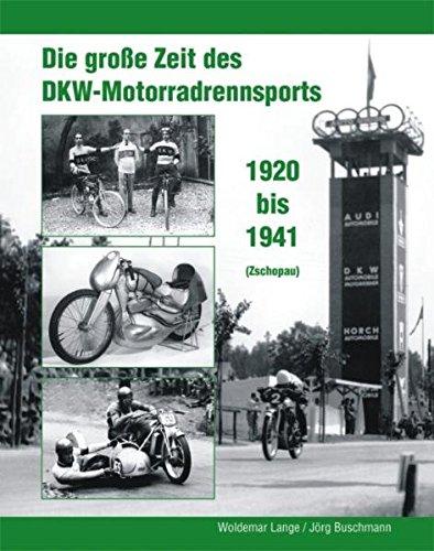 Die große Zeit des DKW - Motorradrennsports 1920 bis 1941 (Zschopau)