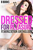 Dressed for Pleasure: 8 Books Feminization Crossdressing Anthology