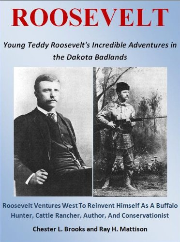 Roosevelt: Young Teddy Roosevelt's Incredible Adventures in the Dakota Badlands (Teddy Roosevelt Kindle Book 1) (English Edition)