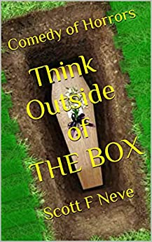 Think Outside of THE BOX: Comedy of Horrors by [Scott F Neve]