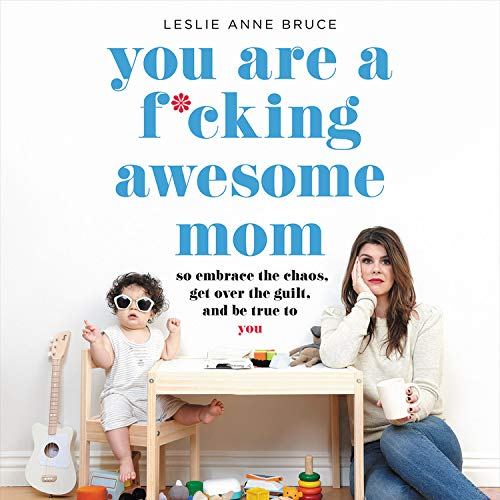 You Are a F*cking Awesome Mom Audiobook By Leslie Anne Bruce cover art