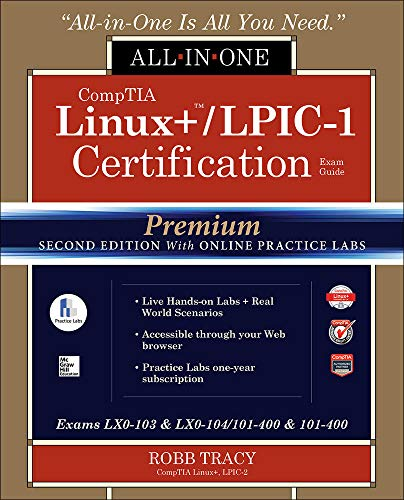 Comptia Linux+ /Lpic-1 Certification All-In-One Exam Guide, Premium Second Edition with Online Practice Labs (Exams Lx0-103 & Lx0-104/101-400 & 102-40