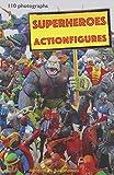 Superhero action figures: 110 photographs...