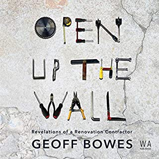 Open Up the Wall: Revelations of a Renovation Contractor                   Written by:                                                                                                                                 Geoff Bowes                               Narrated by:                                                                                                                                 Geoff Bowes                      Length: 5 hrs and 58 mins     Not rated yet     Overall 0.0