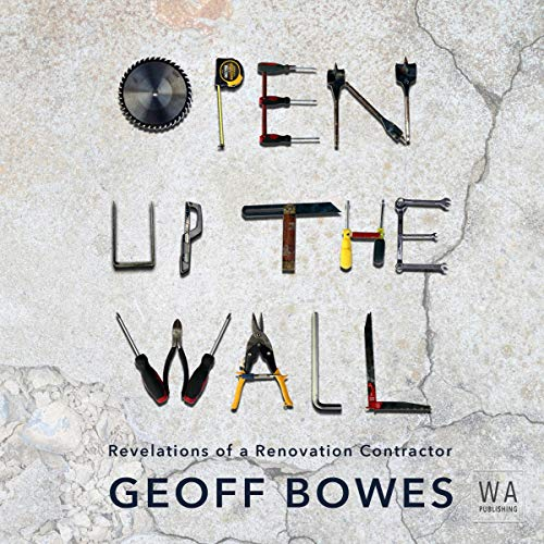 Open Up the Wall: Revelations of a Renovation Contractor cover art