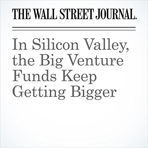 In Silicon Valley, the Big Venture Funds Keep Getting Bigger copertina