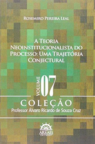 A Teoria Neoinstitucionalista do Processo: uma Trajetória Conjectural (Volume 7)